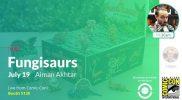 Live from Comic-Con 2019: Fungisaur – Aiman Akhtar